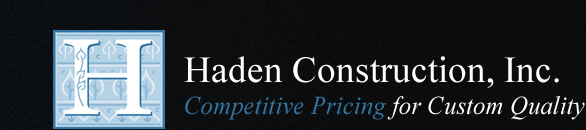 Haden Construction Competitive Pricing for Custom Quality